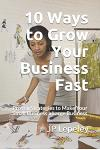 10 Ways to Grow Your Business Fast: Proven Strategies to Make Your Small Business a Large Business