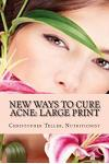 New Ways to Cure Acne: Large Print: Skin Care Acne Home Remedies and Treatment with a New Acne Diet