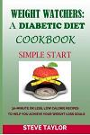 Weight Watcher: A Diabetic Diet Cookbook: : 30-Minute or Less, Low Calories Recipes: To Help You Achieve Your Weight Loss Goals