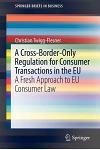 A Cross-Border-Only Regulation for Consumer Transactions in the Eu: A Fresh Approach to Eu Consumer Law