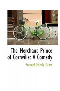 The Merchant Prince of Cornville: A Comedy