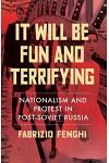 It Will Be Fun and Terrifying: Nationalism and Protest in Post-Soviet Russia