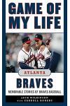 Game of My Life: Atlanta Braves: Memorable Stories of Braves Baseball