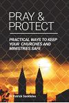 Pray & Protect: Practical Ways to Keep Your Churches and Ministries Safe