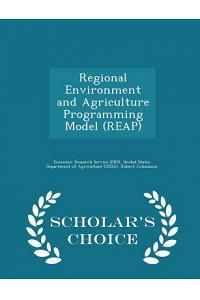 Regional Environment and Agriculture Programming Model (Reap) - Scholar's Choice Edition