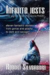 Infinite Jests: Science Fiction Humor by Philip K. Dick, Alfred Bester, Frederik Pohl, and More.