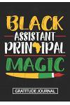Black Assistant Principal Magic - Gratitude Journal: Blank Lined Notebooks Black History Month Principal, Black Teacher Black Girl Magic School Journa