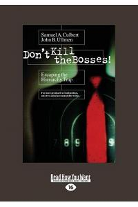 Don't Kill the Bosses!: Escaping the Hierarchy Trap (Large Print 16pt)