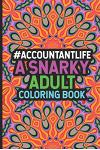#Accountantlife A Snarky Adult Coloring Book: Destress Coloring Book For Adults, Stress Relieving Coloring For Accountants, Funny Accounting Quotes, A