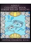 Adult Coloring Book Stress Relief Designs: 30 UNIQUE PATTERNS TO COLOR This adult coloring book has 30 patterns and provides hours of stress relief th