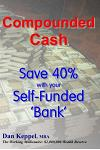 Compounded Cash: Save 40% with Your Self-Funded Bank