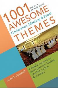 1001 Awesome Conference, Meeting & Event Themes: A Helpful Resource for Event Planners, Leaders, Coaches, Authors & Ministers