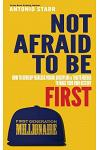 Not Afraid to Be First: How to Develop Fearless Vision, Discipline & Traits Needed to Make Your Own History