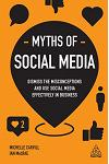 Myths of Social Media: Dismiss the Misconceptions and Use Social Media Effectively in Business