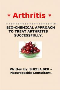 * Arthritis* Bio-Chemical Approach to Treat Arthritis Successfully. Sheila Ber