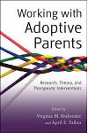 Working with Adoptive Parents: Research, Theory, and Therapeutic Interventions