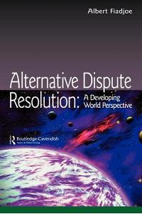 Alternative Dispute Resolution: A Developing World Perspective