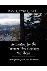 Accounting for the Twenty-First Century Workbook: An Integrated QuickBooks Perspective