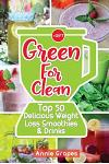 Green for Clean: Top 50 Delicious Weight Loss Smoothies & Drinks: (Smoothie Recipes, Smoothie Diet, Smoothies for Weight Loss, Green Sm