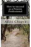 How to succeed as a Process Professional: A Practitioner's Guide