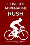 I Love the Adrenaline Rush: Mountain Biking Logbook with 120 Pages to Track Your Rides
