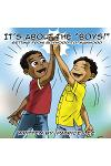 It's About the BOYS!: ...Getting from Boyhood to Manhood