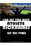 100 of the Best Athlete Nicknames of All Time