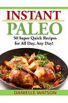 Instant Paleo: 50 Super Quick Recipes for All Day, Any Day!