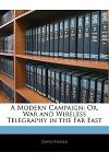 A Modern Campaign: Or, War and Wireless Telegraphy in the Far East