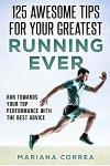125 Awesome Tips for Your Greatest Running Ever: Run Towards Your Top Performance with the Best Advice