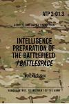 Atp 2-01.3 Intelligence Preparation of the Battlefield / Battlespace: November 2014