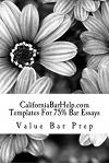Californiabarhelp.com Templates for 75% Bar Essays: The Best Written Law School Book You Will Ever See. by the Author of Six Model Bar Essays!