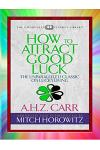 How to Attract Good Luck (Condensed Classics): The Unparalleled Classic on Lucky Living