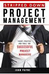 Stripped Down Project Management: Theory, Practice, and Tools for Successful Project Managers