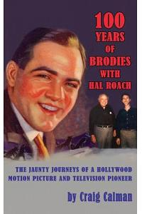 100 Years of Brodies with Hal Roach: The Jaunty Journeys of a Hollywood Motion Picture and Television Pioneer (Hardback)