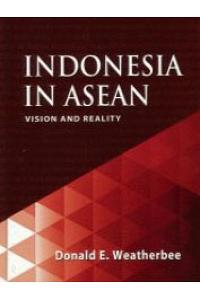 Indonesia in ASEAN: Vision and Reality