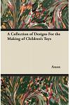 A Collection of Designs for the Making of Children's Toys
