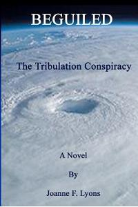 Beguiled: The Tribulation Conspiracy
