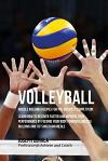 Volleyball Muscle Building Recipes for Pre and Post Competition: Learn how to recover faster and improve your performance by feeding your body powerfu