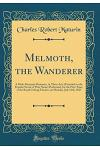 Melmoth, the Wanderer: A Melo-Dramatic Romance, in Three Acts (Founded on the Popular Novel of That Name) Performed, for the First Time, at t