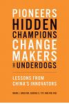 Pioneers, Hidden Champions, Changemakers, and Underdogs: Lessons from China's Innovators