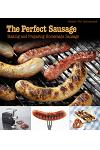 The Perfect Sausage: Making and Preparing Homemade Sausage