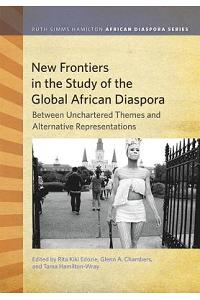 New Frontiers in the Study of the Global African Diaspora: Between Uncharted Themes and Alternative Representations
