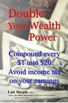 Double Your Wealth Power: Compound Every $1 Into $20; Avoid Income Taxon Your Earnings