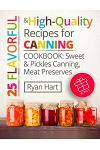 25 flavorful and high-quality recipes for canning. Cookbook: sweet and pickles canning, meat preserves. Full Color