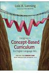 Designing a Concept-Based Curriculum for English Language Arts: Meeting the Common Core with Intellectual Integrity, K-12