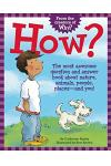 How?: The Most Awesome Question and Answer Book about Nature, Animals, People, Places A and You!