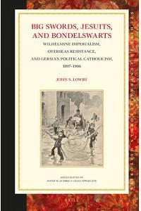Big Swords, Jesuits, and Bondelswarts: Wilhelmine Imperialism, Overseas Resistance, and German Political Catholicism, 1897-1906