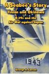 A Seabee's Story: Tinian and Okinawa: B-29s and the Air War Against Japan