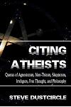 Citing Atheists: Quotes of Agnosticism, Non-Theism, Skepticism, Irreligion, Free Thought, and Philosophy